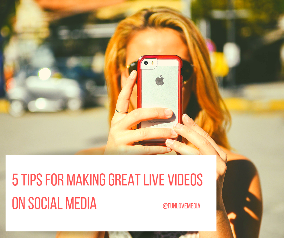 5 Tips for Making Great LIVE Videos on Social Media